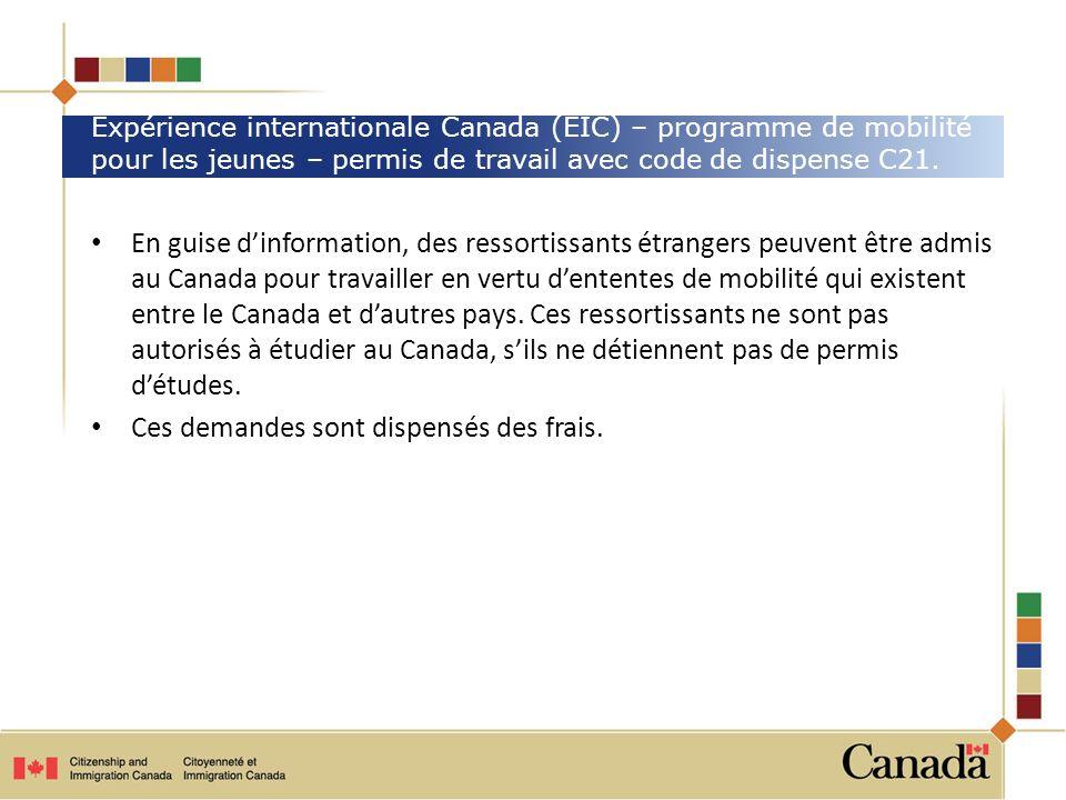 En guise dinformation, des ressortissants étrangers peuvent être admis au Canada pour travailler en vertu dententes de mobilité qui existent entre le