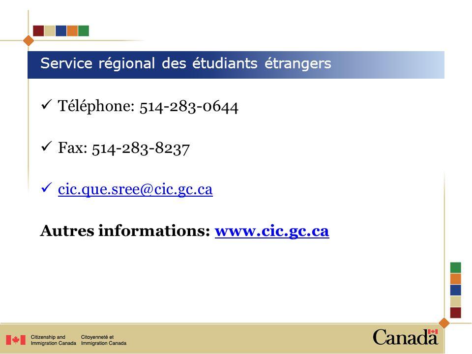 Téléphone: 514-283-0644 Fax: 514-283-8237 cic.que.sree@cic.gc.ca Autres informations: www.cic.gc.cawww.cic.gc.ca Service régional des étudiants étrang
