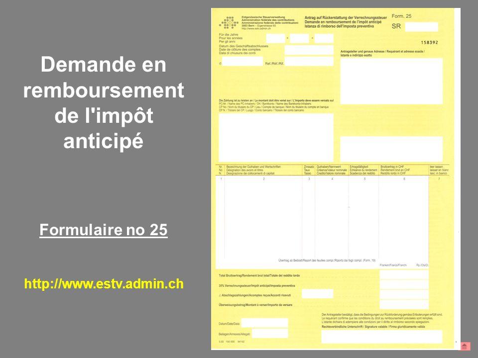 Demande en remboursement de l'impôt anticipé Formulaire no 25 http://www.estv.admin.ch