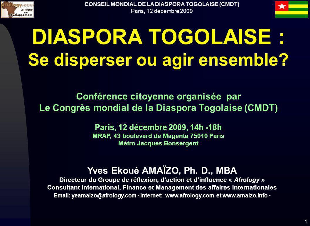 CONSEIL MONDIAL DE LA DIASPORA TOGOLAISE (CMDT) Paris, 12 décembre 2009 1 DIASPORA TOGOLAISE : Se disperser ou agir ensemble.