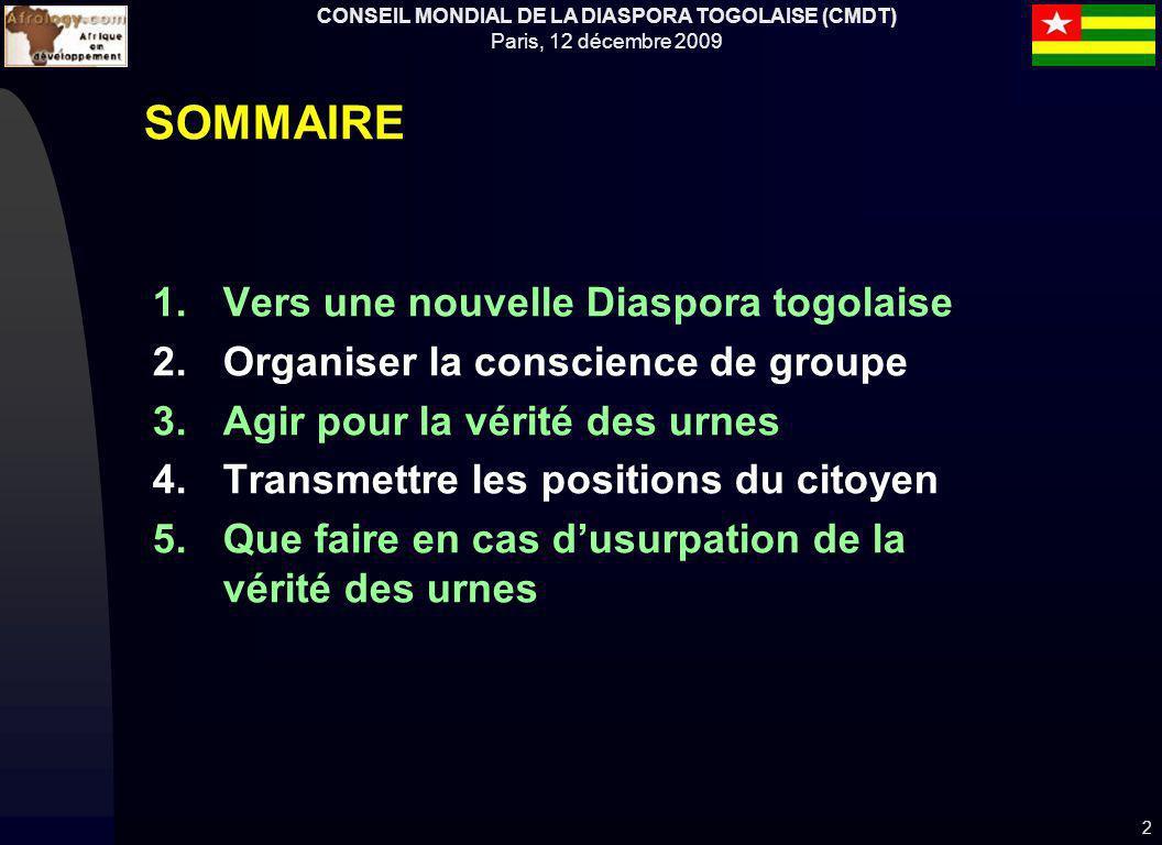 CONSEIL MONDIAL DE LA DIASPORA TOGOLAISE (CMDT) Paris, 12 décembre 2009 SOMMAIRE 1.Vers une nouvelle Diaspora togolaise 2.Organiser la conscience de g