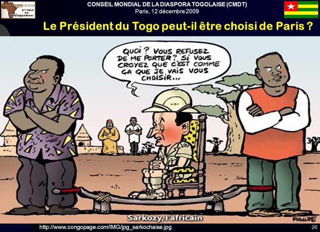 CONSEIL MONDIAL DE LA DIASPORA TOGOLAISE (CMDT) Paris, 12 décembre 2009 Le Président du Togo peut-il être choisi de Paris ? 20 http://www.congopage.co