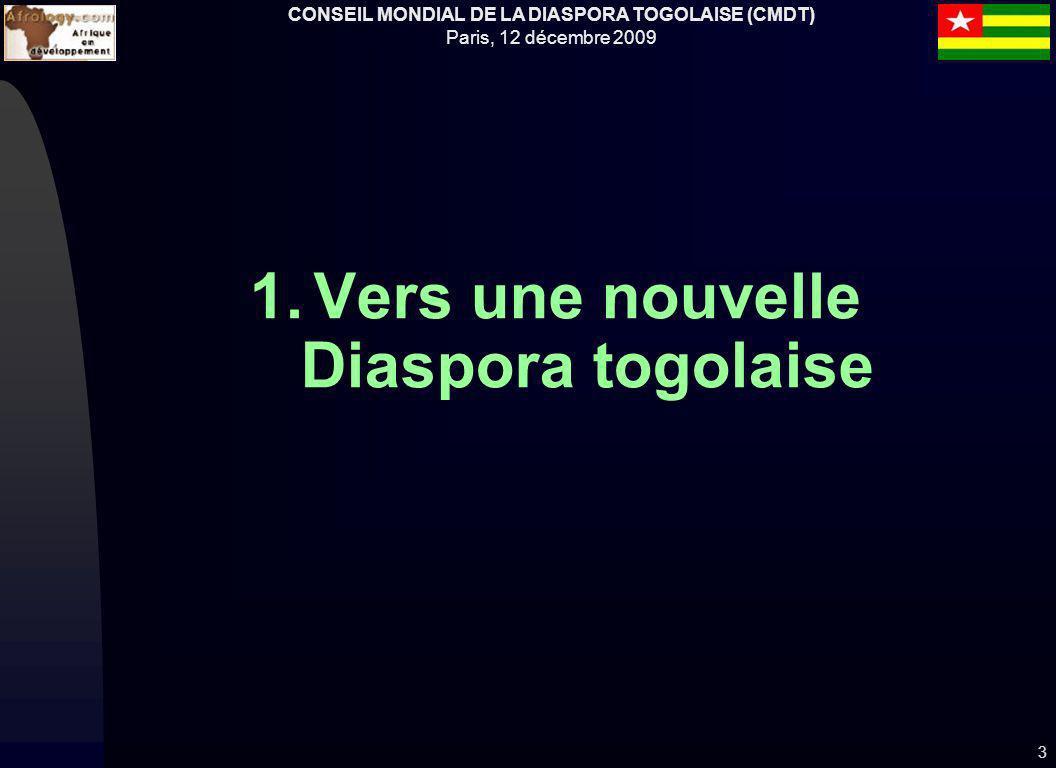 CONSEIL MONDIAL DE LA DIASPORA TOGOLAISE (CMDT) Paris, 12 décembre 2009 1.Vers une nouvelle Diaspora togolaise 3