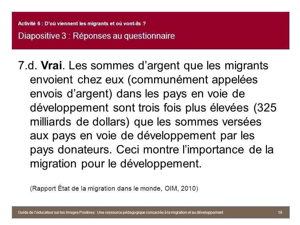 7.d. Vrai. Les sommes dargent que les migrants envoient chez eux (communément appelées envois dargent) dans les pays en voie de développement sont tro