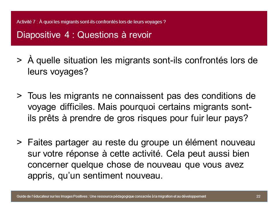 Activité 7 : À quoi les migrants sont-ils confrontés lors de leurs voyages ? Diapositive 4 : Questions à revoir >À quelle situation les migrants sont-