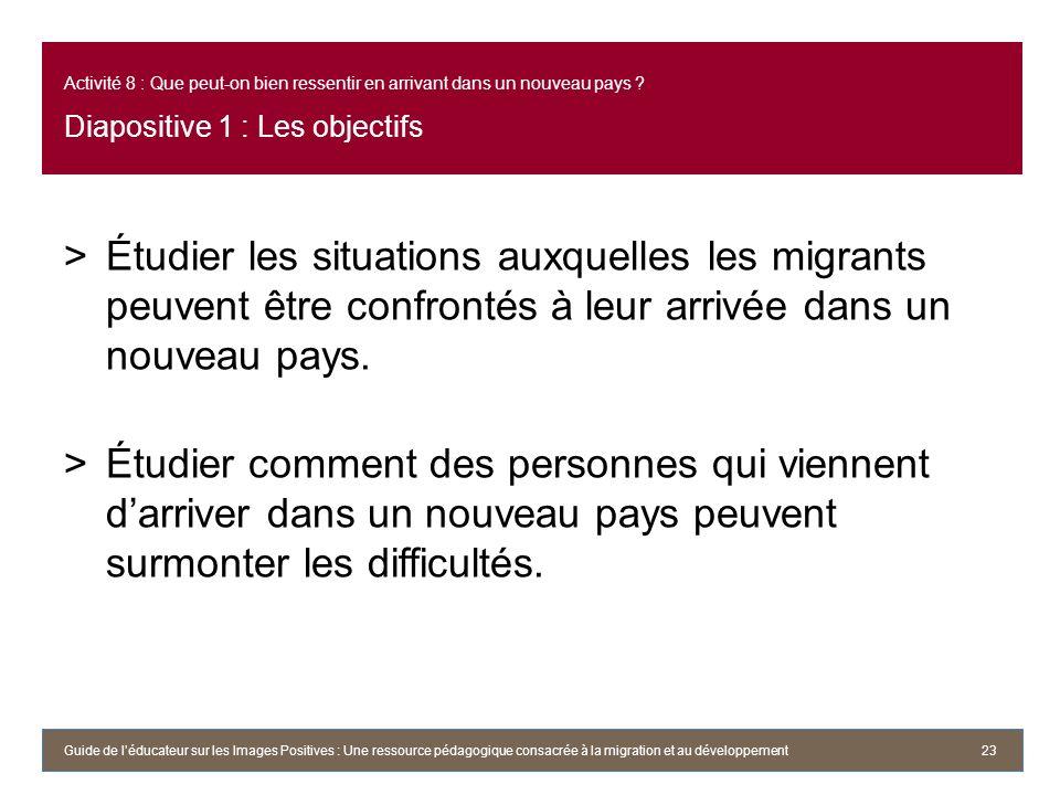 Activité 8 : Que peut-on bien ressentir en arrivant dans un nouveau pays ? Diapositive 1 : Les objectifs >Étudier les situations auxquelles les migran