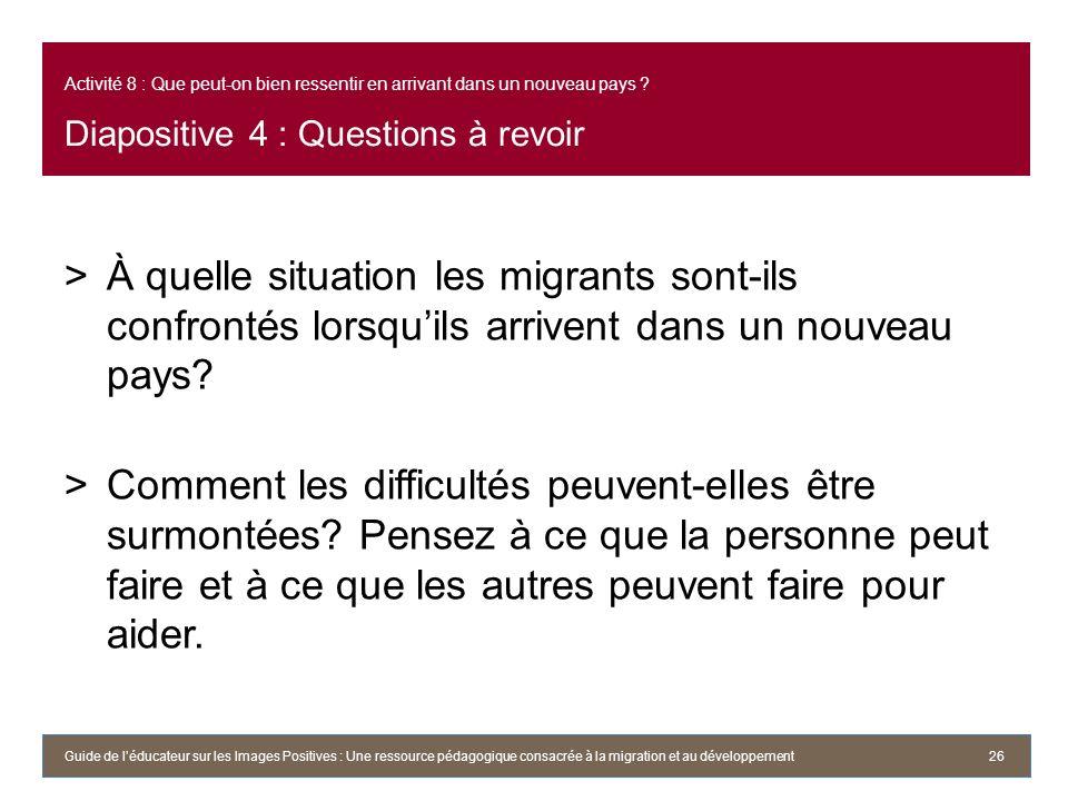 Activité 8 : Que peut-on bien ressentir en arrivant dans un nouveau pays ? Diapositive 4 : Questions à revoir >À quelle situation les migrants sont-il
