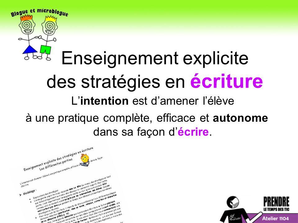 Enseignement explicite des stratégies en écriture Lintention est damener lélève à une pratique complète, efficace et autonome dans sa façon décrire.