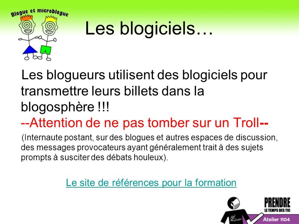 Les blogiciels… Les blogueurs utilisent des blogiciels pour transmettre leurs billets dans la blogosphère !!.