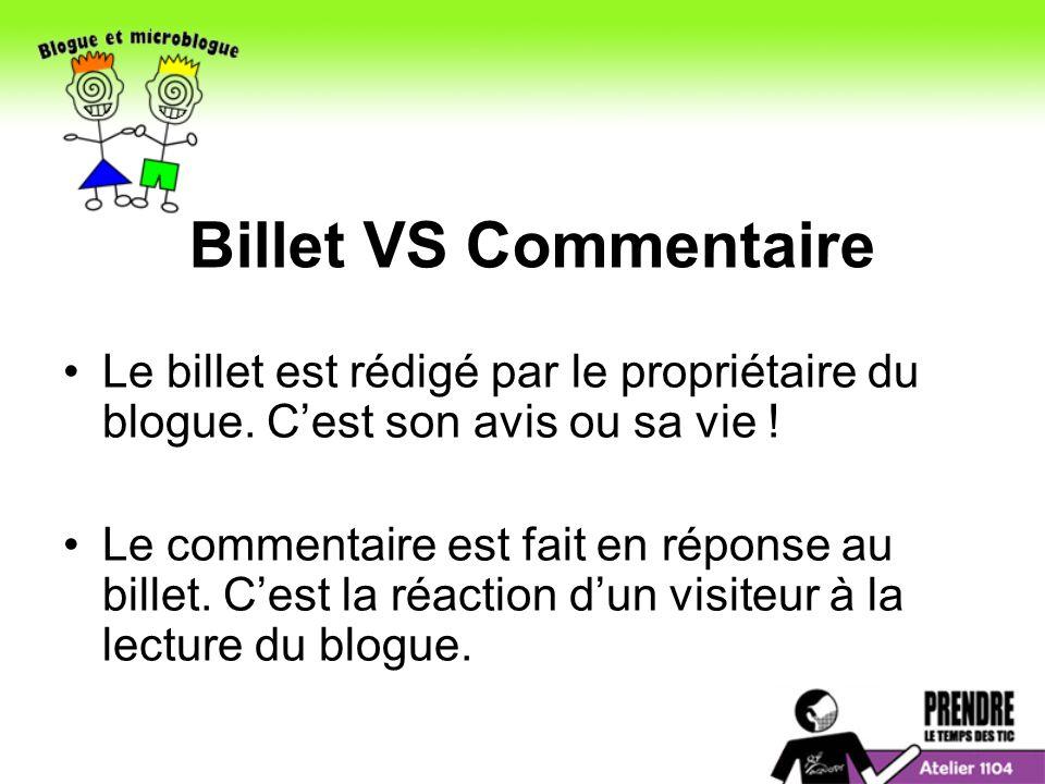 Billet VS Commentaire Le billet est rédigé par le propriétaire du blogue.