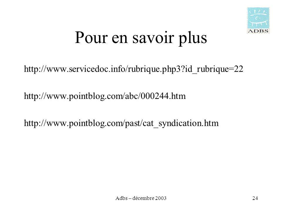 Adbs – décembre 200324 Pour en savoir plus http://www.servicedoc.info/rubrique.php3 id_rubrique=22 http://www.pointblog.com/abc/000244.htm http://www.pointblog.com/past/cat_syndication.htm