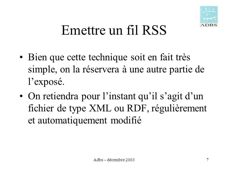 Adbs – décembre 20037 Emettre un fil RSS Bien que cette technique soit en fait très simple, on la réservera à une autre partie de lexposé.