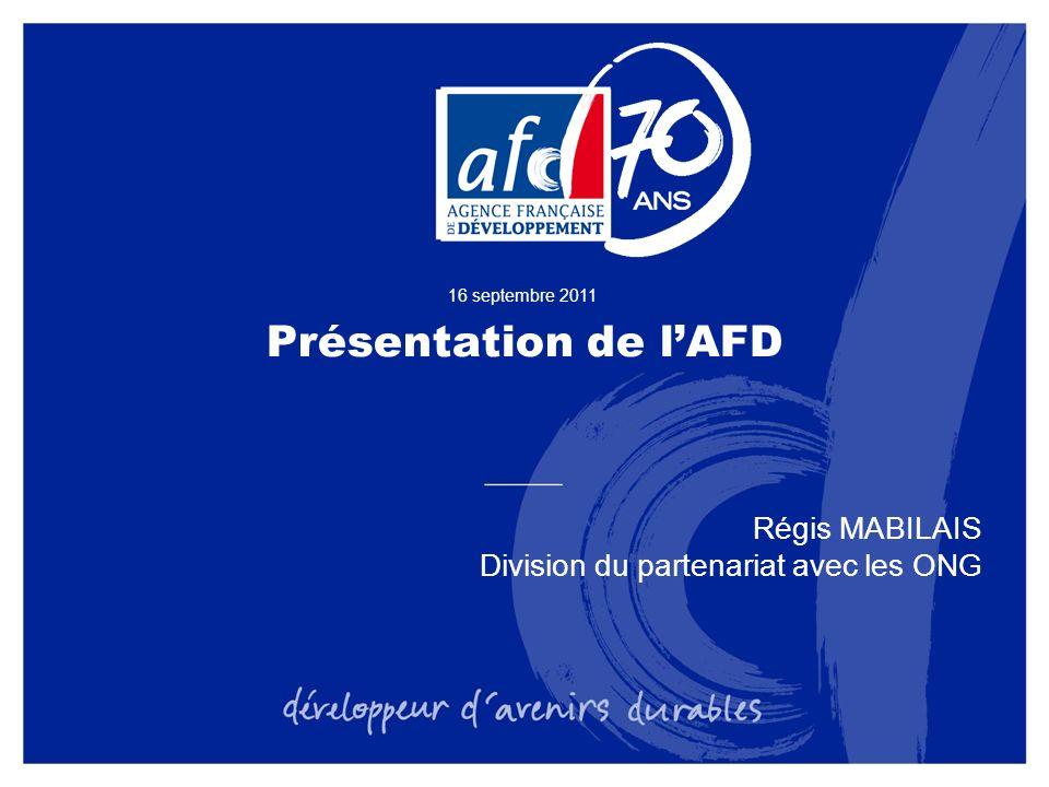 Présentation de lAFD 16 septembre 2011 Régis MABILAIS Division du partenariat avec les ONG