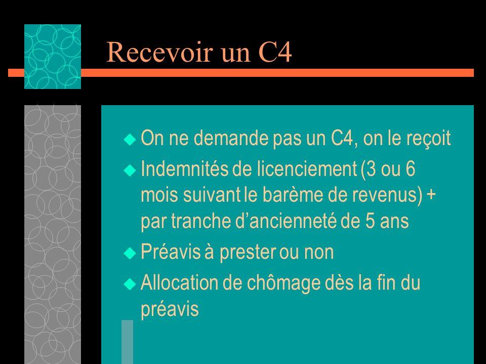 Recevoir un C4 On ne demande pas un C4, on le reçoit Indemnités de licenciement (3 ou 6 mois suivant le barème de revenus) + par tranche dancienneté d