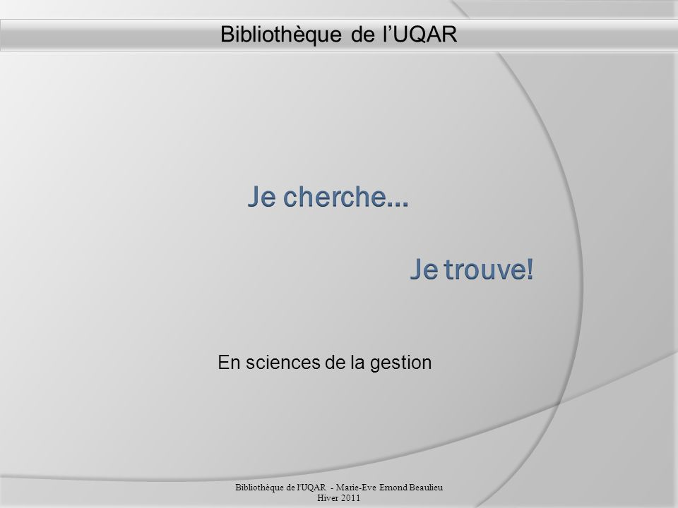 En sciences de la gestion Bibliothèque de l UQAR - Marie-Eve Emond Beaulieu Hiver 2011 Bibliothèque de lUQAR