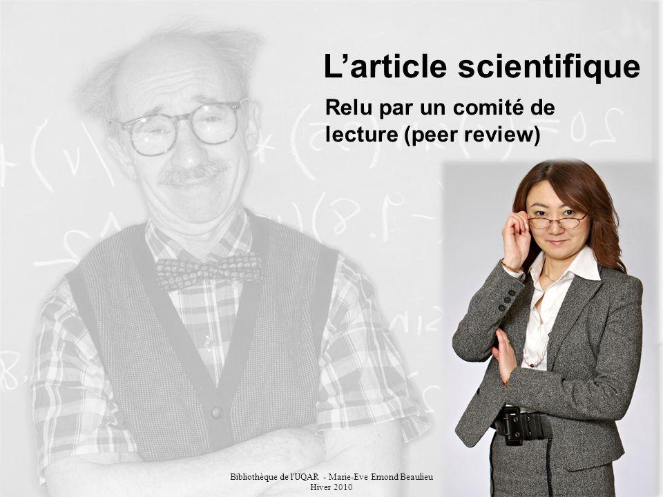 Bibliothèque de l UQAR - Marie-Eve Emond Beaulieu Hiver 2010 Larticle scientifique Relu par un comité de lecture (peer review)