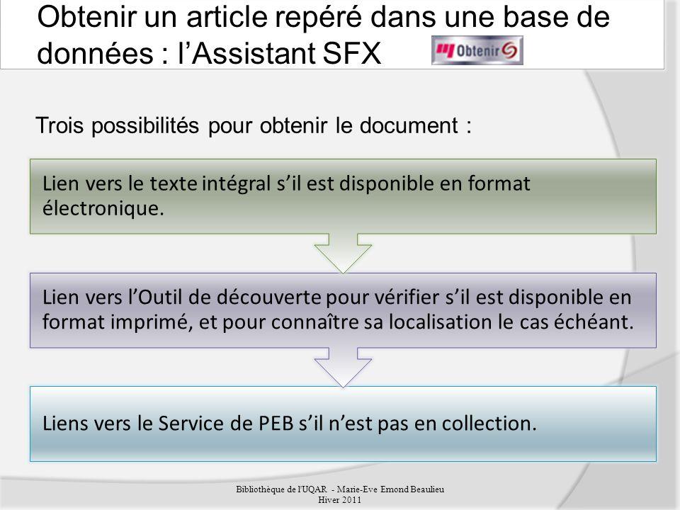 Trois possibilités pour obtenir le document : Bibliothèque de l UQAR - Marie-Eve Emond Beaulieu Hiver 2011 Liens vers le Service de PEB sil nest pas en collection.