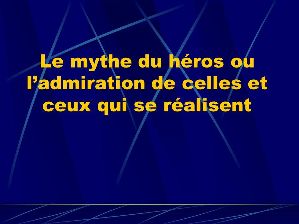 Le mythe du héros ou ladmiration de celles et ceux qui se réalisent