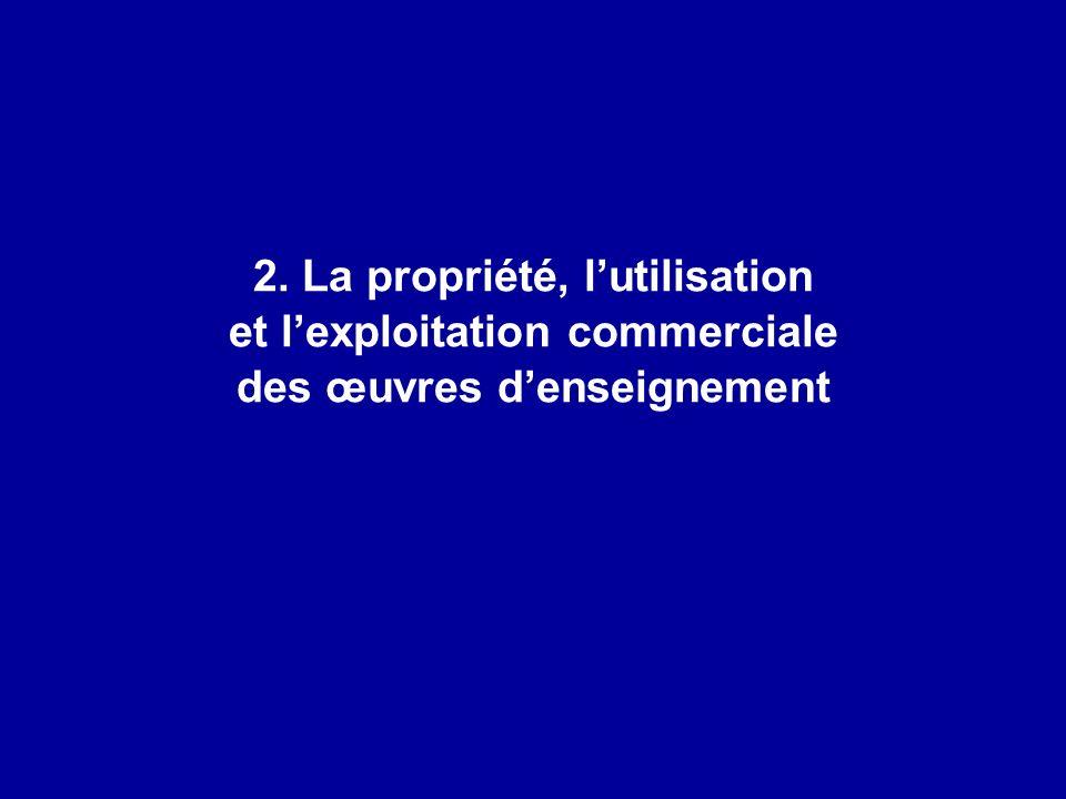 2. La propriété, lutilisation et lexploitation commerciale des œuvres denseignement