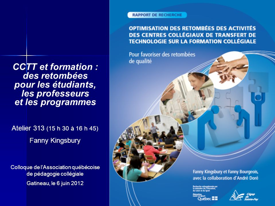 CCTT et formation : des retombées pour les étudiants, les professeurs et les programmes Atelier 313 (15 h 30 à 16 h 45) Fanny Kingsbury Colloque de lA