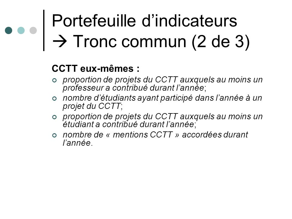 Portefeuille dindicateurs Tronc commun (2 de 3) CCTT eux-mêmes : proportion de projets du CCTT auxquels au moins un professeur a contribué durant lann
