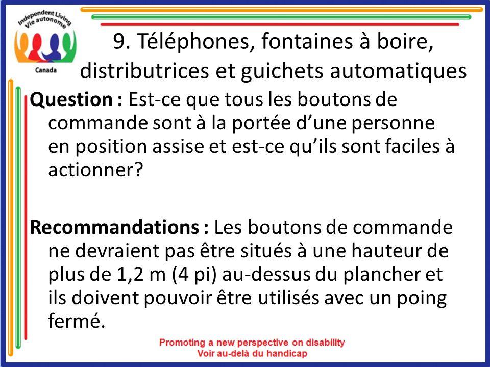 9. Téléphones, fontaines à boire, distributrices et guichets automatiques Question : Est-ce que tous les boutons de commande sont à la portée dune per