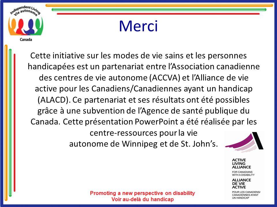 Merci Cette initiative sur les modes de vie sains et les personnes handicapées est un partenariat entre lAssociation canadienne des centres de vie aut