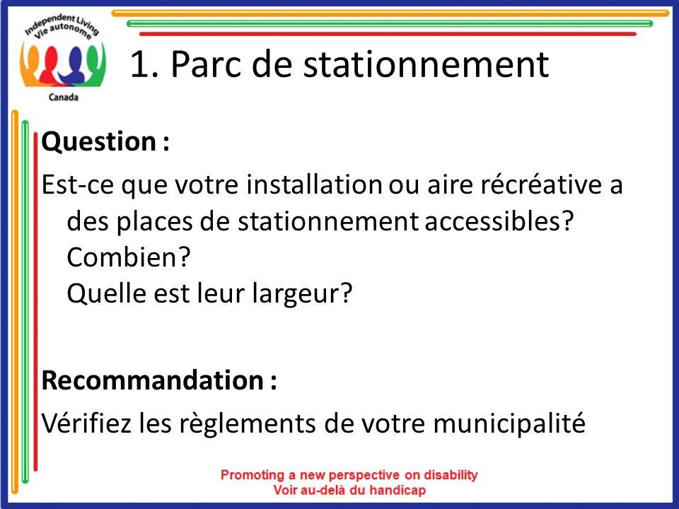 1. Parc de stationnement Question : Est-ce que votre installation ou aire récréative a des places de stationnement accessibles? Combien? Quelle est le