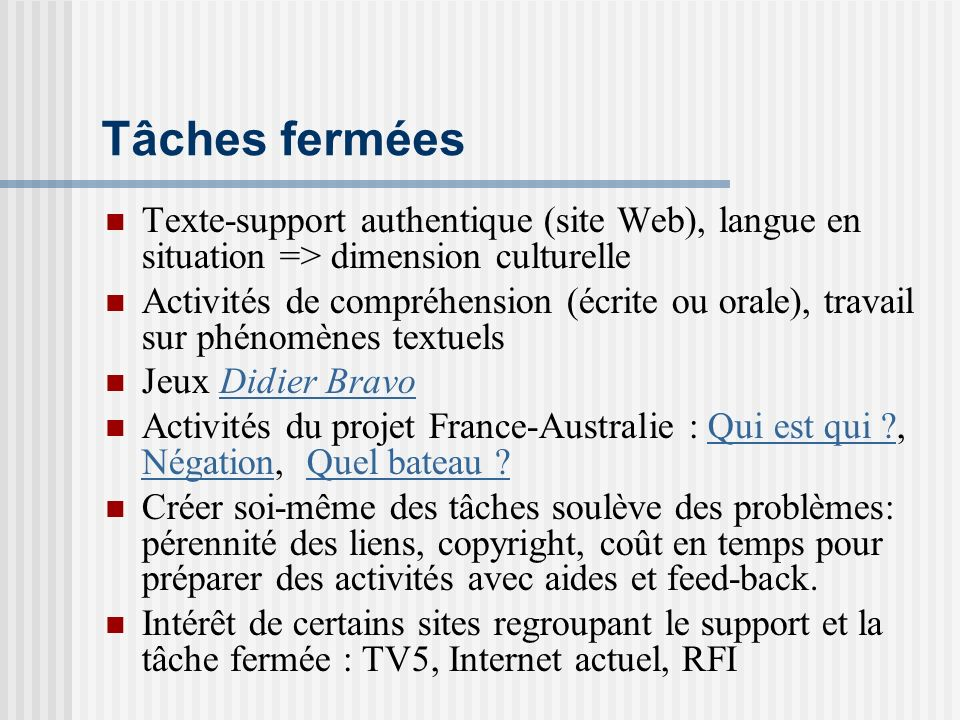 Tâches fermées Texte-support authentique (site Web), langue en situation => dimension culturelle Activités de compréhension (écrite ou orale), travail