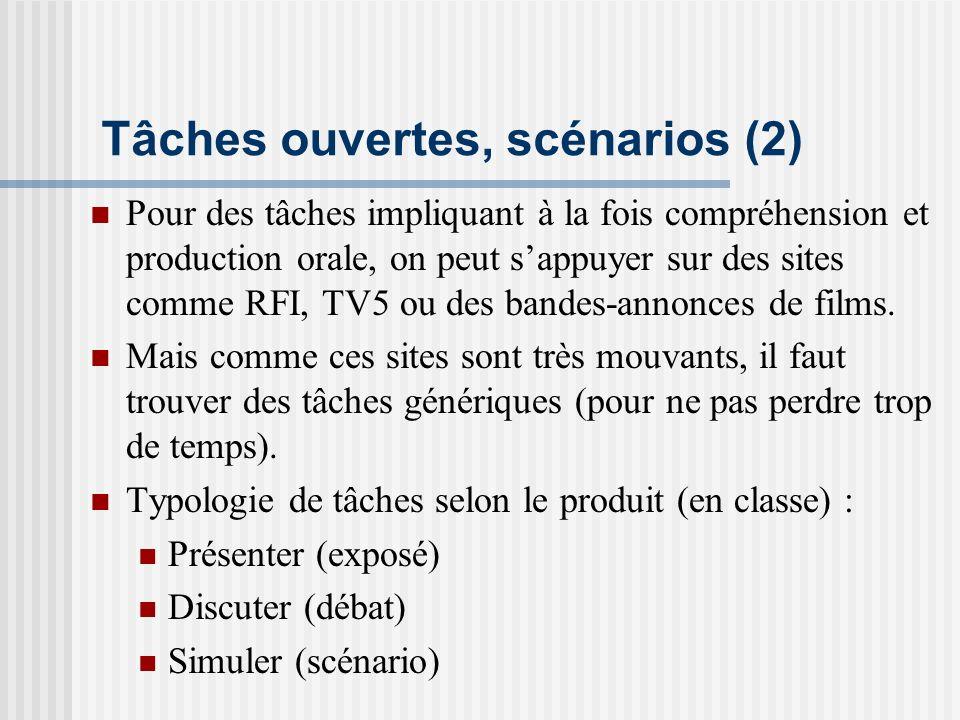 Tâches ouvertes, scénarios (2) Pour des tâches impliquant à la fois compréhension et production orale, on peut sappuyer sur des sites comme RFI, TV5 o