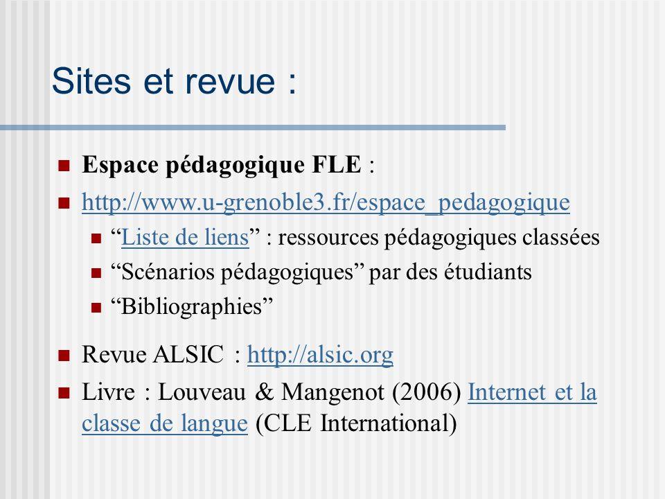Sites et revue : Espace pédagogique FLE : http://www.u-grenoble3.fr/espace_pedagogique Liste de liens : ressources pédagogiques classéesListe de liens