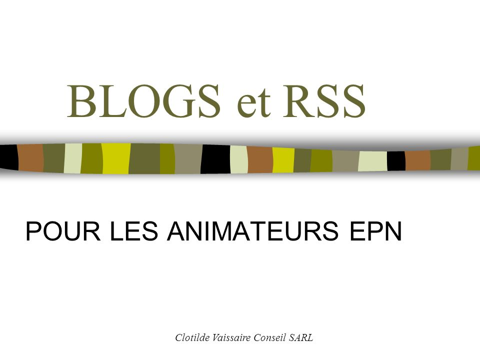 BLOGS et RSS POUR LES ANIMATEURS EPN Clotilde Vaissaire Conseil SARL