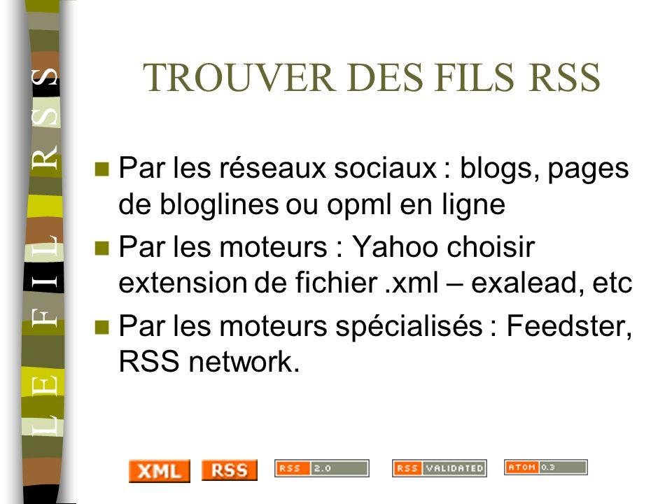 TROUVER DES FILS RSS Par les réseaux sociaux : blogs, pages de bloglines ou opml en ligne Par les moteurs : Yahoo choisir extension de fichier.xml – e