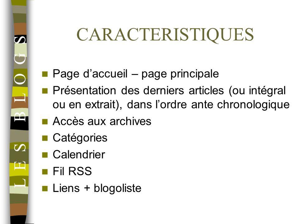 CARACTERISTIQUES Page daccueil – page principale Présentation des derniers articles (ou intégral ou en extrait), dans lordre ante chronologique Accès