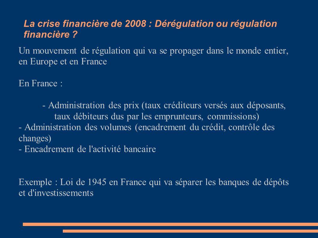 La crise financière de 2008 : Dérégulation ou régulation financière ? Un mouvement de régulation qui va se propager dans le monde entier, en Europe et