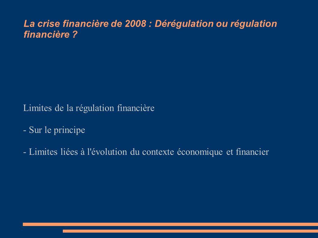 La crise financière de 2008 : Dérégulation ou régulation financière ? Limites de la régulation financière - Sur le principe - Limites liées à l'évolut