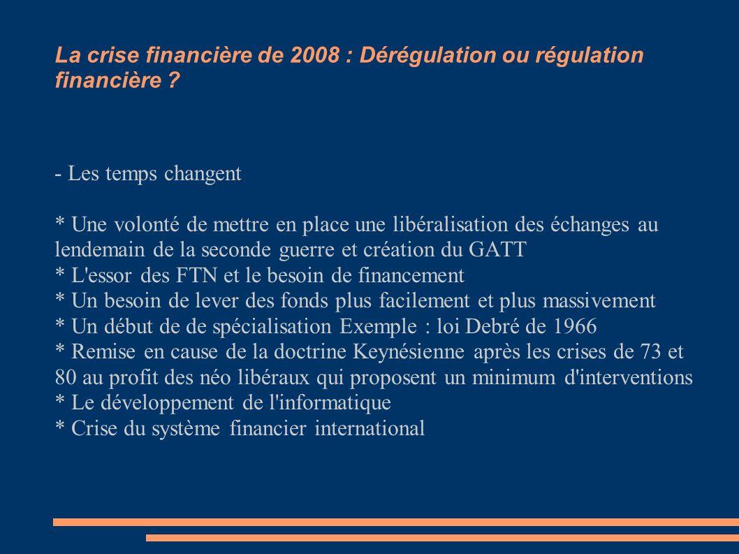 La crise financière de 2008 : Dérégulation ou régulation financière ? - Les temps changent * Une volonté de mettre en place une libéralisation des éch