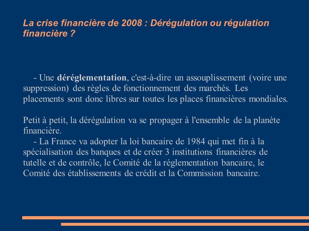 La crise financière de 2008 : Dérégulation ou régulation financière ? - Une déréglementation, c'est-à-dire un assouplissement (voire une suppression)