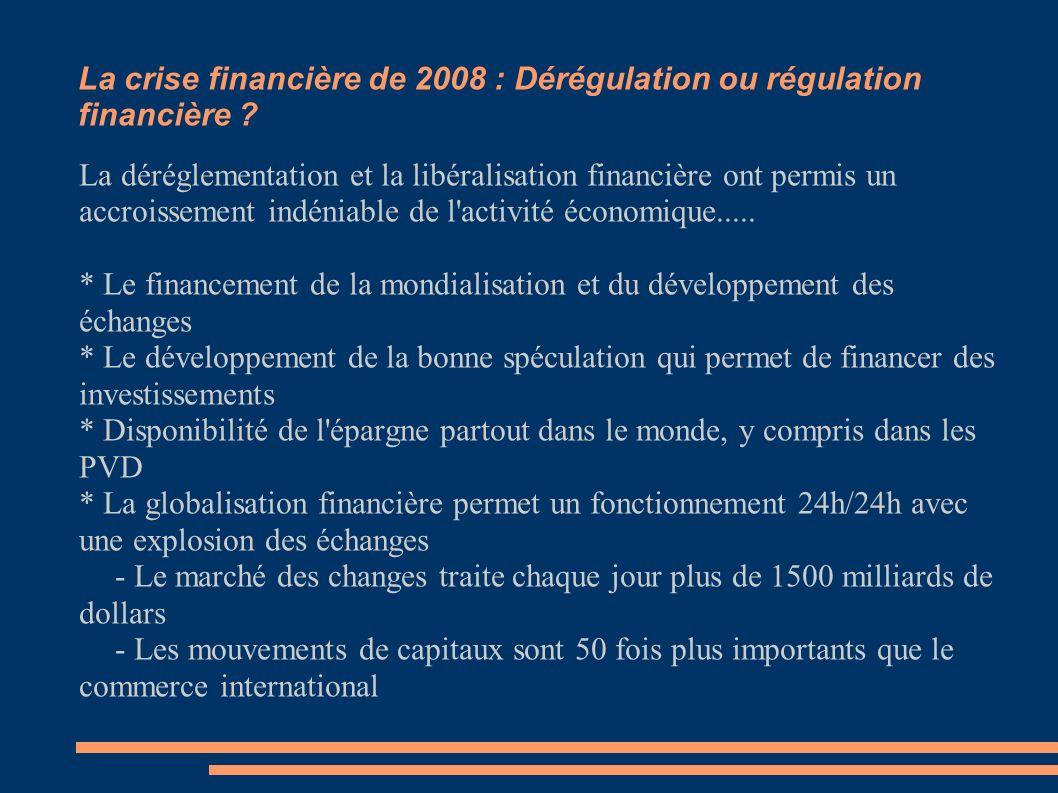 La crise financière de 2008 : Dérégulation ou régulation financière ? La déréglementation et la libéralisation financière ont permis un accroissement