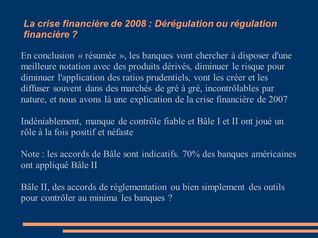 La crise financière de 2008 : Dérégulation ou régulation financière ? En conclusion « résumée », les banques vont chercher à disposer d'une meilleure