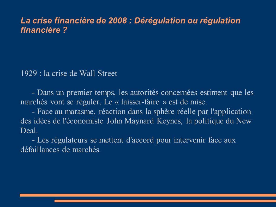 La crise financière de 2008 : Dérégulation ou régulation financière ? 1929 : la crise de Wall Street - Dans un premier temps, les autorités concernées