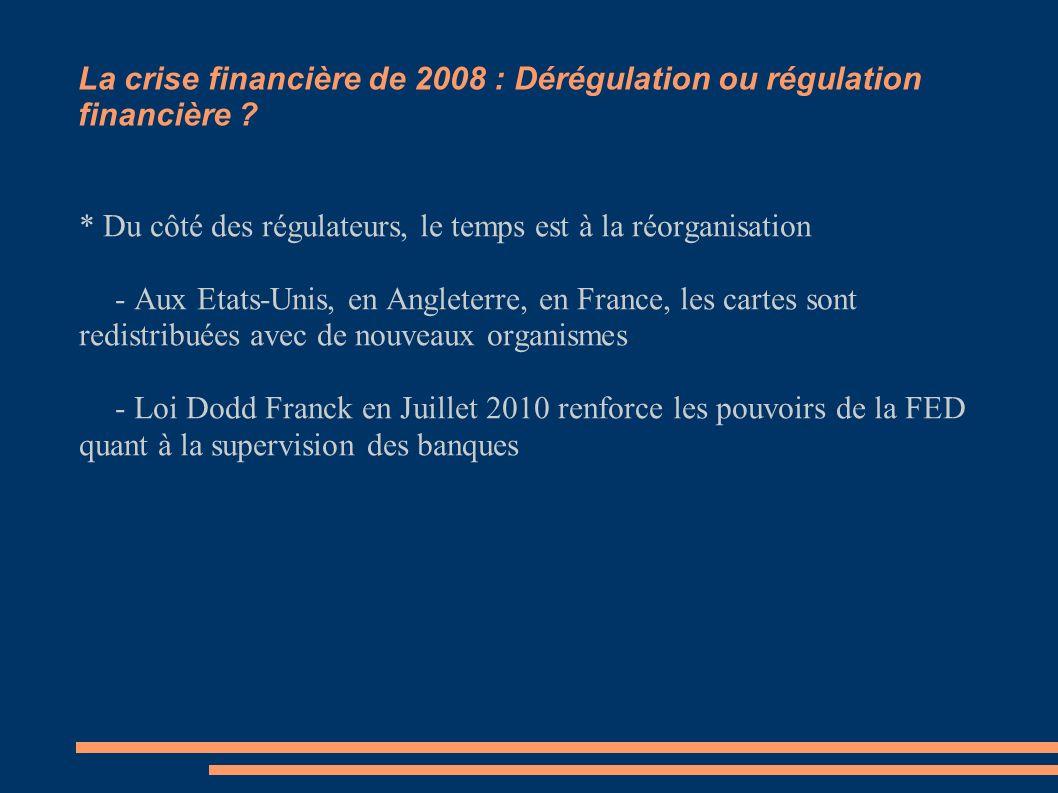 La crise financière de 2008 : Dérégulation ou régulation financière ? * Du côté des régulateurs, le temps est à la réorganisation - Aux Etats-Unis, en