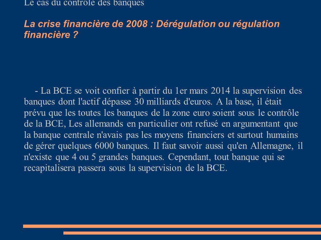 La crise financière de 2008 : Dérégulation ou régulation financière ? Le cas du contrôle des banques - La BCE se voit confier à partir du 1er mars 201
