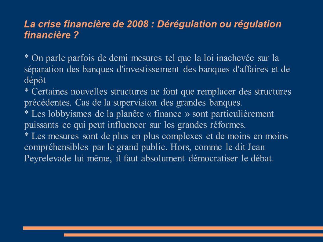La crise financière de 2008 : Dérégulation ou régulation financière ? Le cas du contrôle des banques * On parle parfois de demi mesures tel que la loi