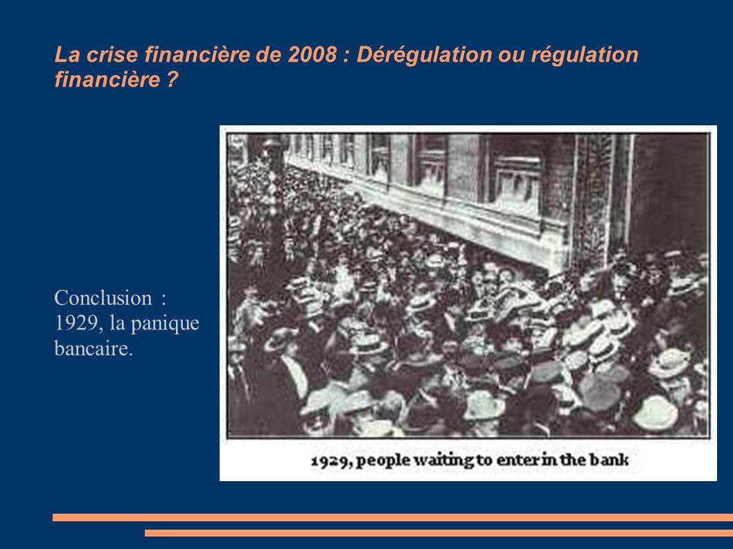 La crise financière de 2008 : Dérégulation ou régulation financière ? Conclusion : 1929, la panique bancaire.