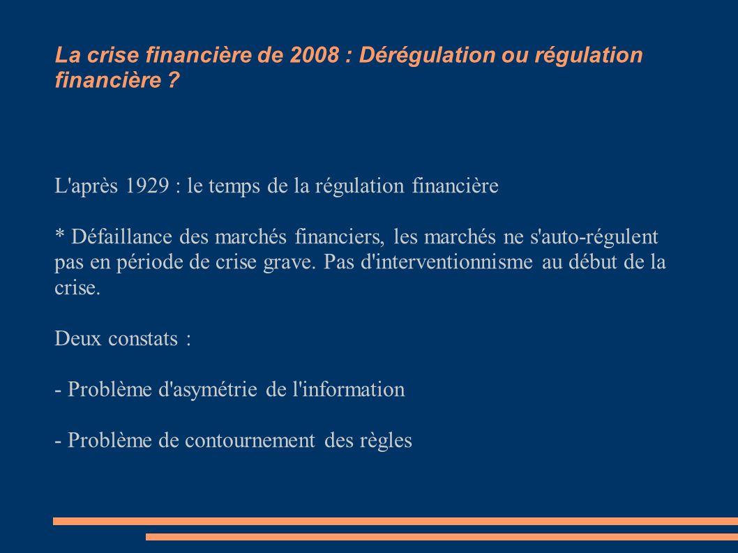 La crise financière de 2008 : Dérégulation ou régulation financière ? L'après 1929 : le temps de la régulation financière * Défaillance des marchés fi