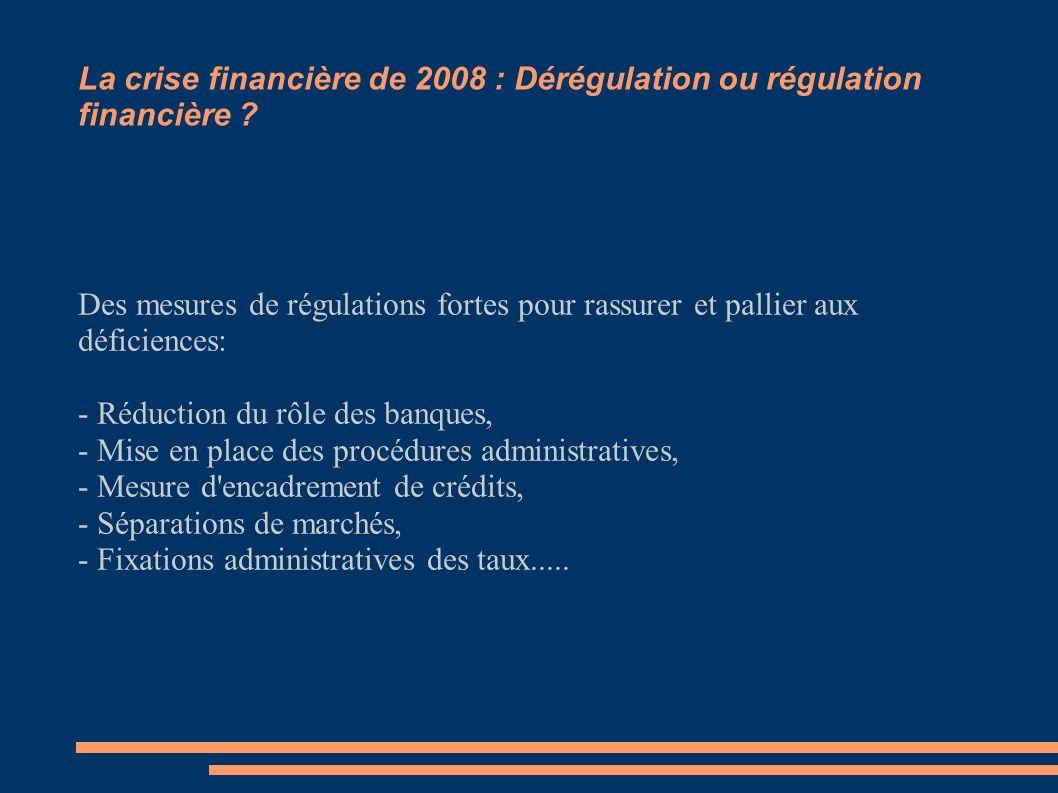 La crise financière de 2008 : Dérégulation ou régulation financière ? Des mesures de régulations fortes pour rassurer et pallier aux déficiences: - Ré