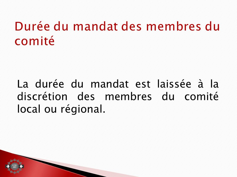 La durée du mandat est laissée à la discrétion des membres du comité local ou régional.