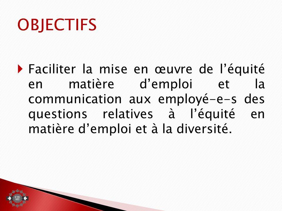 Faciliter la mise en œuvre de léquité en matière demploi et la communication aux employé-e-s des questions relatives à léquité en matière demploi et à la diversité.