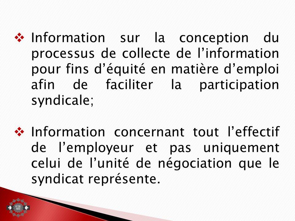 Information sur la conception du processus de collecte de linformation pour fins déquité en matière demploi afin de faciliter la participation syndicale; Information concernant tout leffectif de lemployeur et pas uniquement celui de lunité de négociation que le syndicat représente.